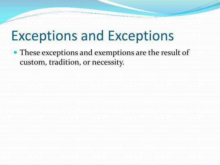 Exceptions and Exceptions