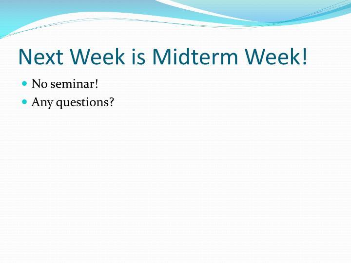 Next Week is Midterm Week!