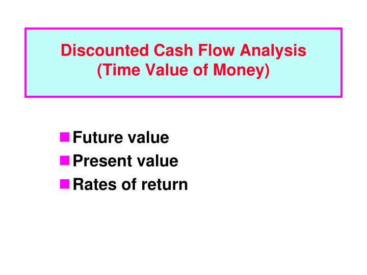Discounted cash flow analysis time value of money