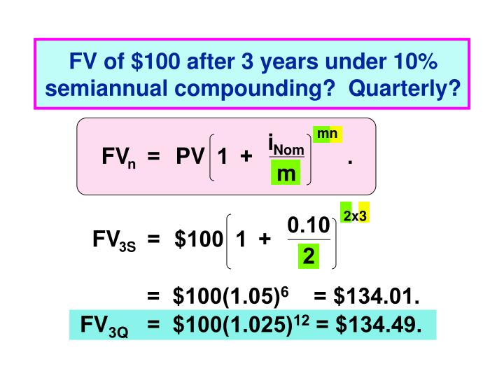 FV of $100 after 3 years under 10% semiannual compounding?  Quarterly?