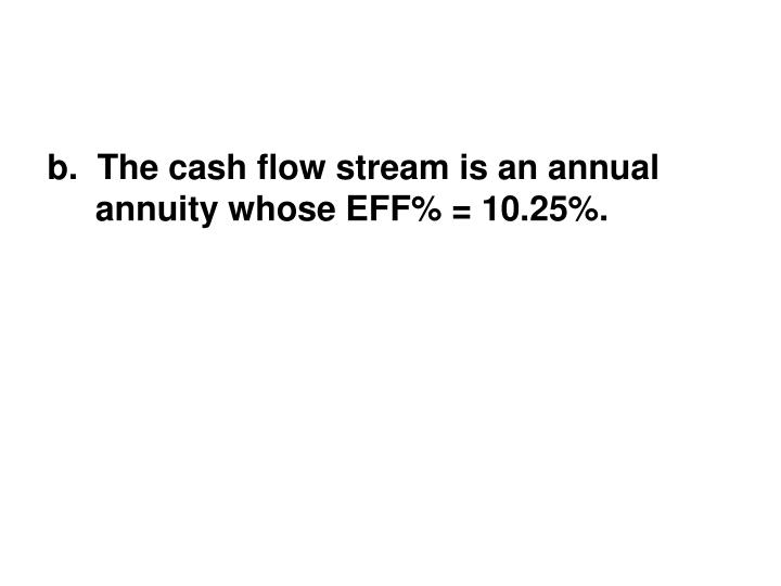 b.  The cash flow stream is an annual