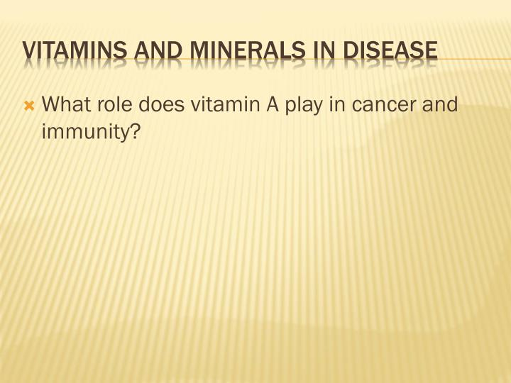 What role does vitamin A play in cancer and immunity?