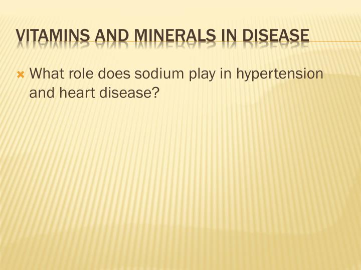 What role does sodium play in hypertension and heart disease?