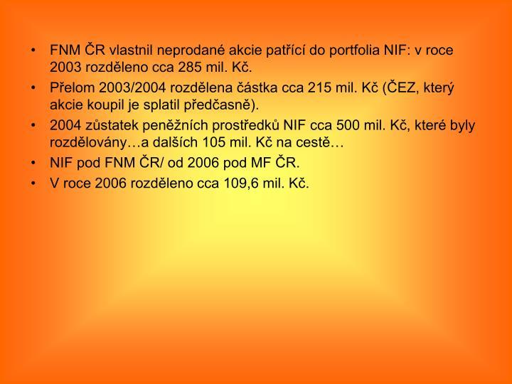 FNM ČR vlastnil neprodané akcie patřící do portfolia NIF: v roce 2003 rozděleno cca 285 mil. Kč.