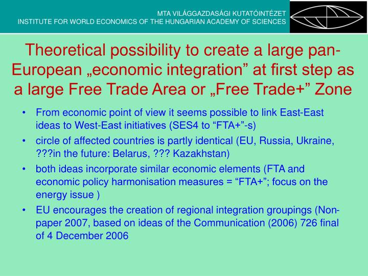 "Theoretical possibility to create a large pan-European ""economic integration"" at first step as a large Free Trade Area or ""Free Trade+"" Zone"