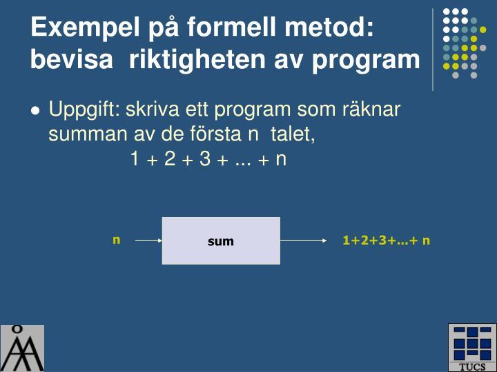 Exempel på formell metod:  bevisa  riktigheten av program
