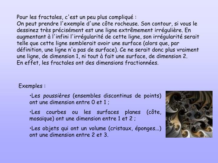 Pour les fractales, c'est un peu plus compliqu: