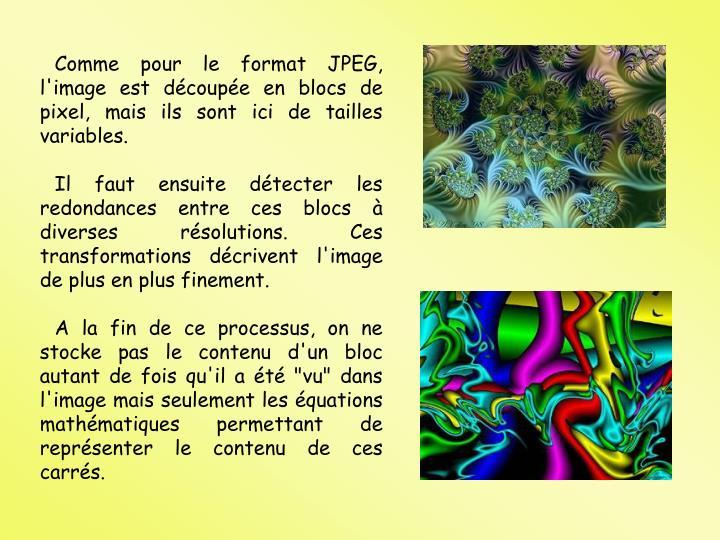 Comme pour le format JPEG, l'image est dcoupe en blocs de pixel, mais ils sont ici de tailles variables.