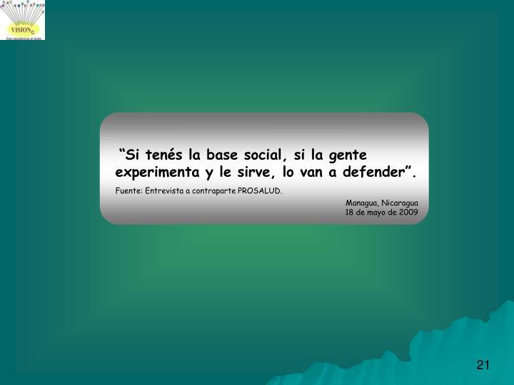 """""""Si tenés la base social, si la gente experimenta y le sirve, lo van a defender""""."""