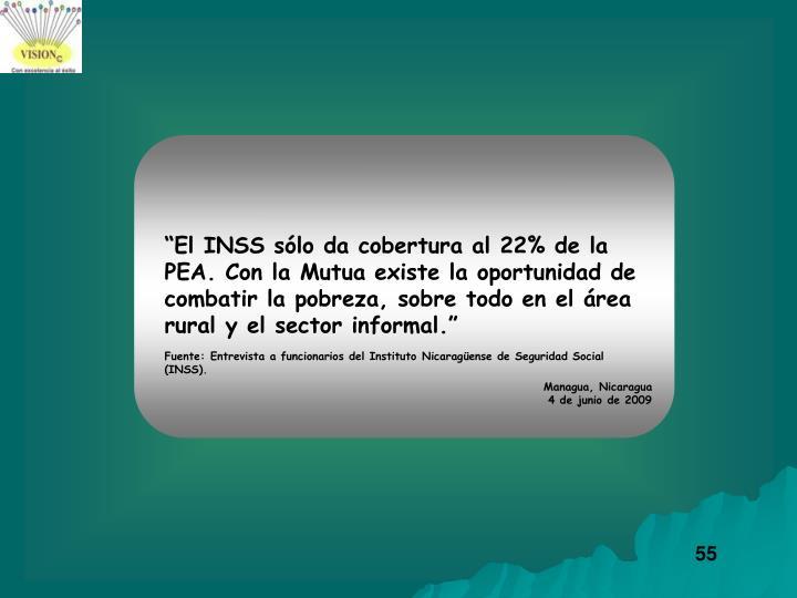 """""""El INSS sólo da cobertura al 22% de la PEA. Con la Mutua existe la oportunidad de combatir la pobreza, sobre todo en el área rural y el sector informal."""""""