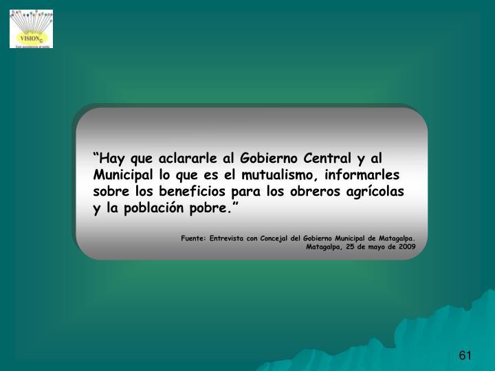 """""""Hay que aclararle al Gobierno Central y al Municipal lo que es el mutualismo, informarles sobre los beneficios para los obreros agrícolas y la población pobre."""""""