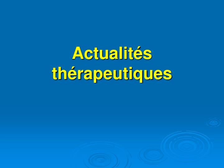 Actualités thérapeutiques