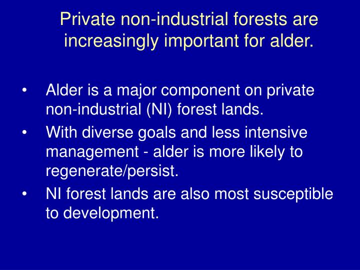Private non-industrial forests are increasingly important for alder.