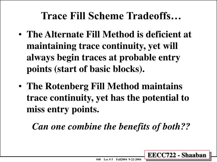 Trace Fill Scheme Tradeoffs…