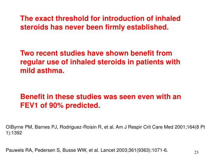 The exact threshold for introduction of inhaled steroids has never been firmly established.