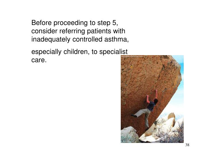 Before proceeding to step 5, consider referring patients with inadequately controlled asthma,