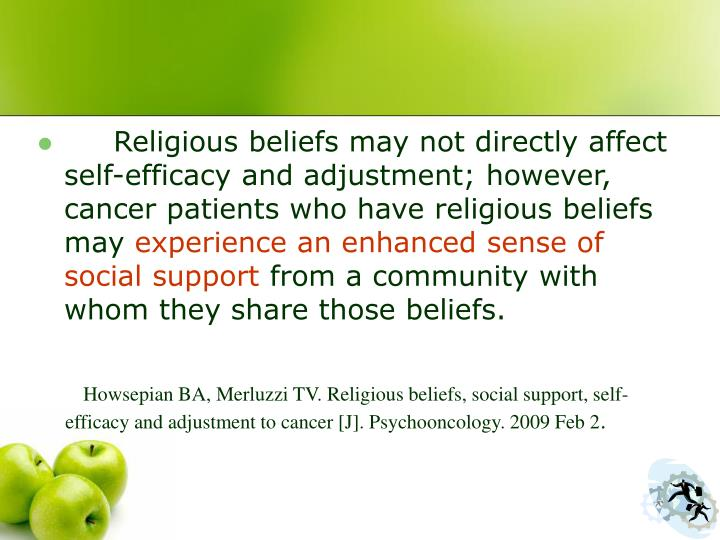 Religious beliefs may not directly affect self-efficacy and adjustment; however, cancer patients who have religious beliefs may