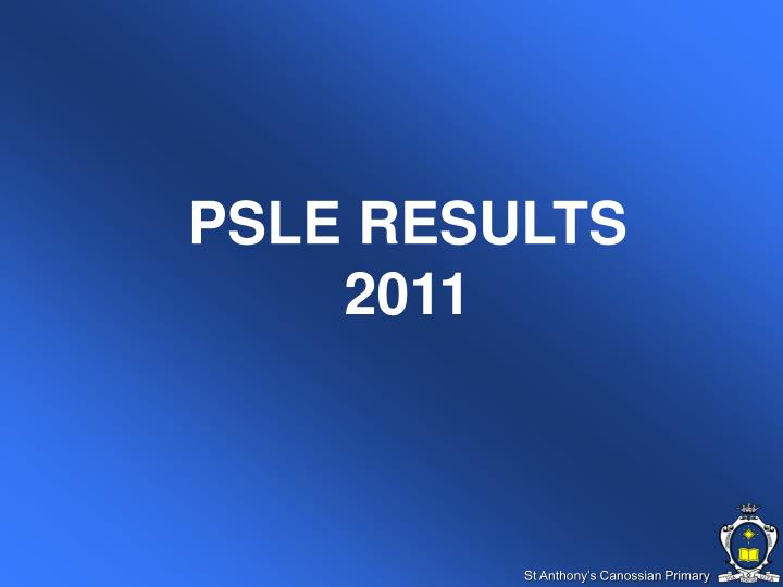 PSLE RESULTS 2011