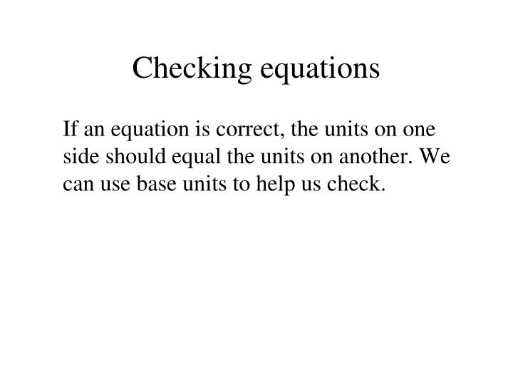 Checking equations