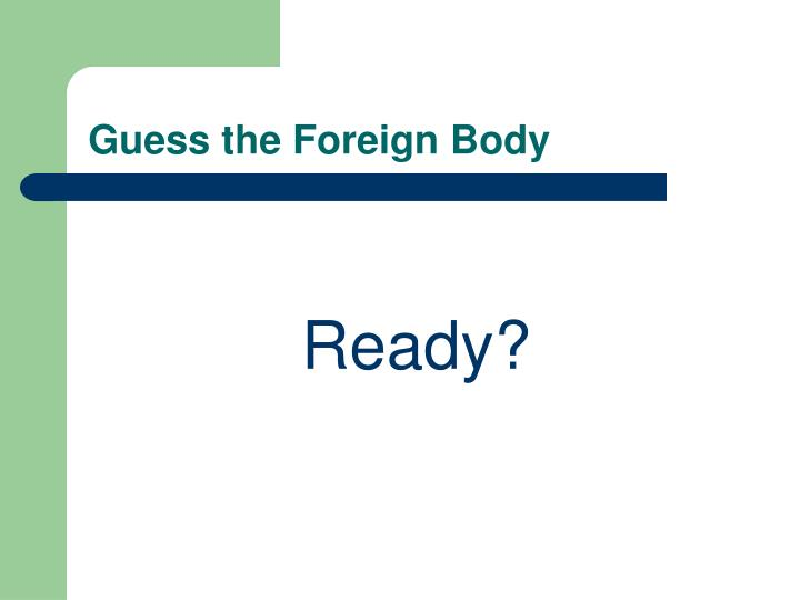 Guess the Foreign Body