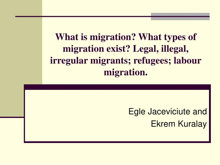 What is migration? What types of migration exist? Legal, illegal, irregular migrants; refugees; labo...