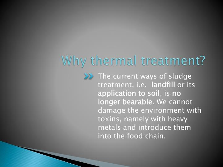 Why thermal treatment?
