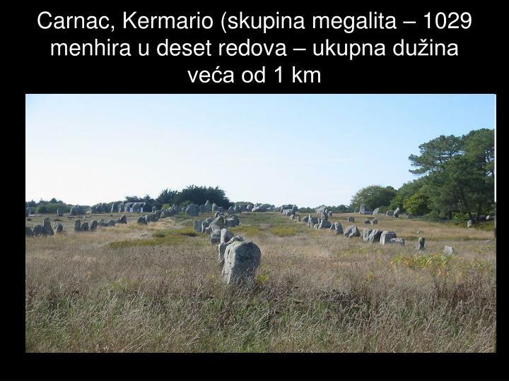 Carnac, Kermario (skupina megalita – 1029 menhira u deset redova – ukupna dužina veća od 1 km