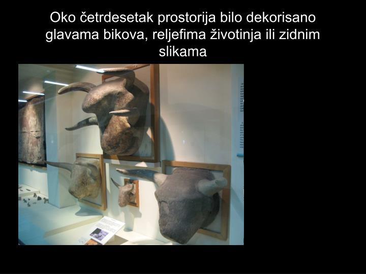 Oko četrdesetak prostorija bilo dekorisano glavama bikova, reljefima životinja ili zidnim slikama