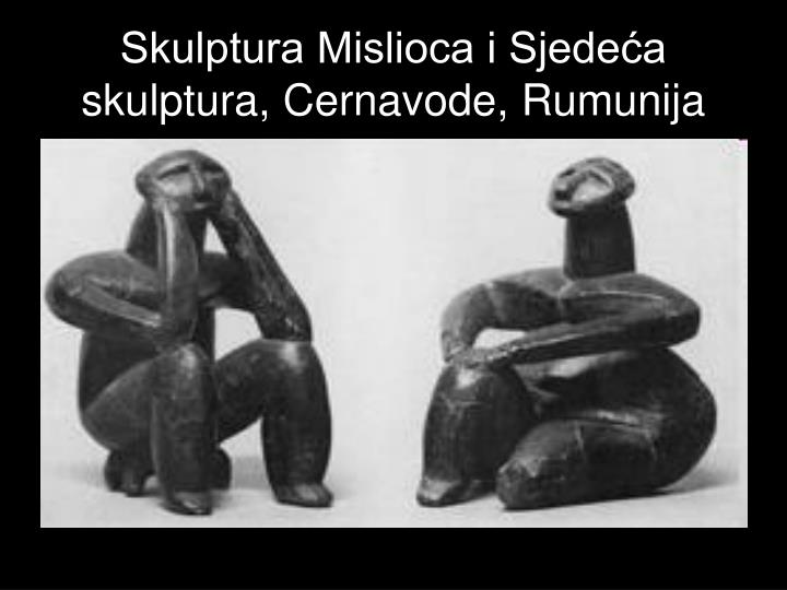 Skulptura Mislioca i Sjedeća skulptura, Cernavode, Rumunija
