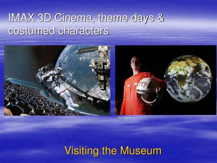 IMAX 3D Cinema, theme days & costumed characters
