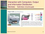 interaction with computers output and information distribution devices definition continued3