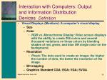 interaction with computers output and information distribution devices definition