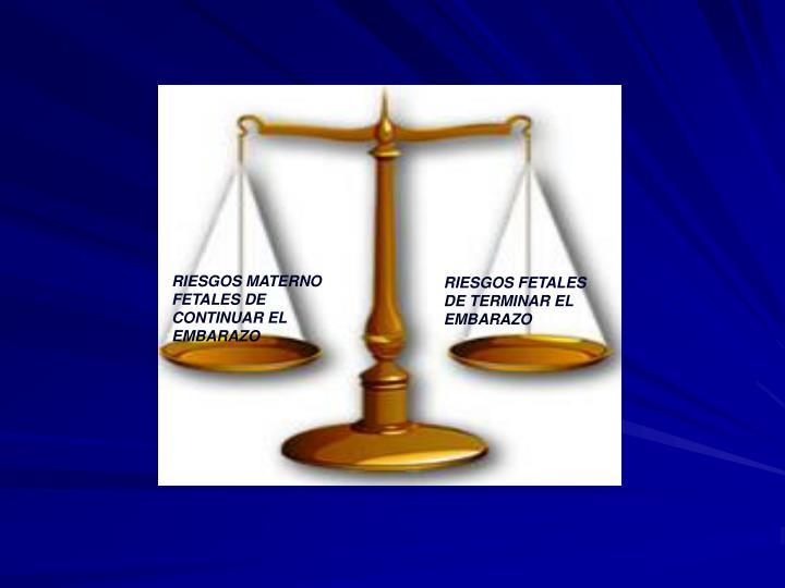 RIESGOS MATERNO FETALES DE CONTINUAR EL EMBARAZO