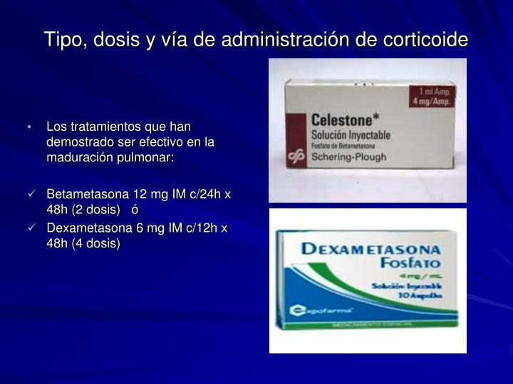 Tipo, dosis y vía de administración de corticoide