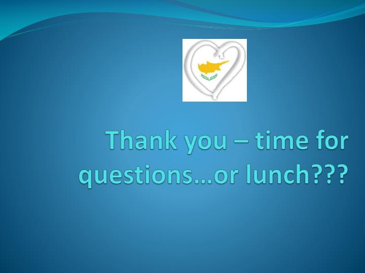 Thank you – time for questions…or lunch???