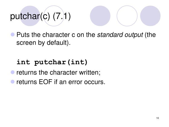 putchar(c) (7.1)