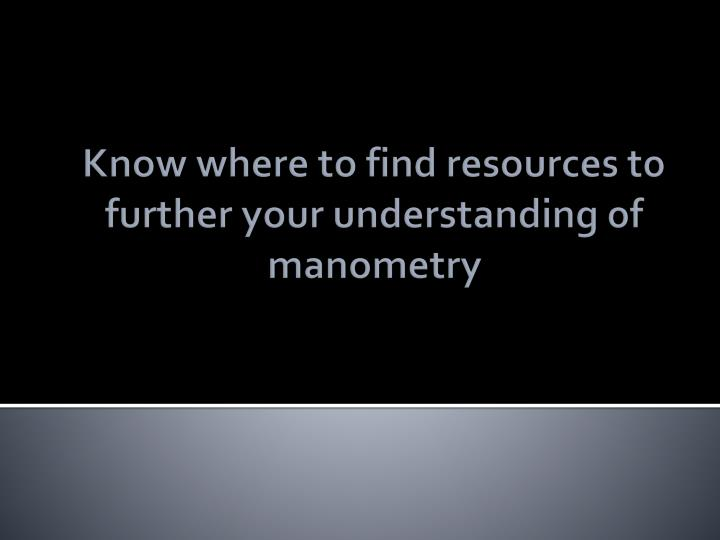 Know where to find resources to further your understanding of