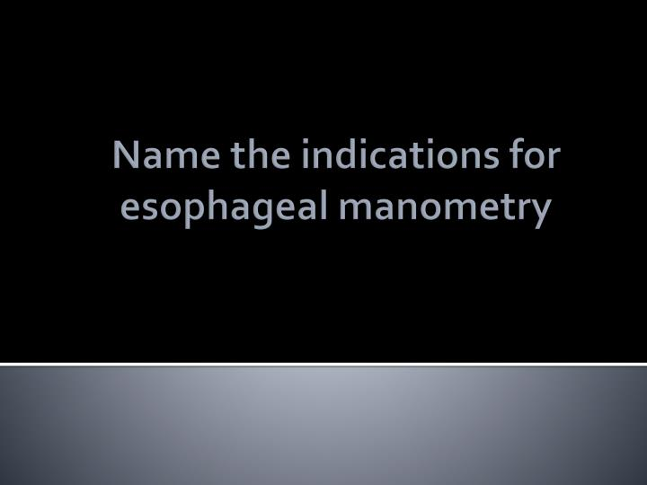 Name the indications for esophageal