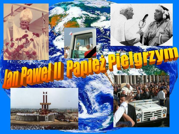 Jan Paweł II  Papież Pielgrzym