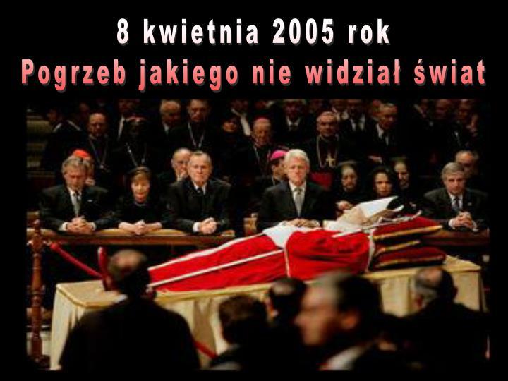 8 kwietnia 2005 rok