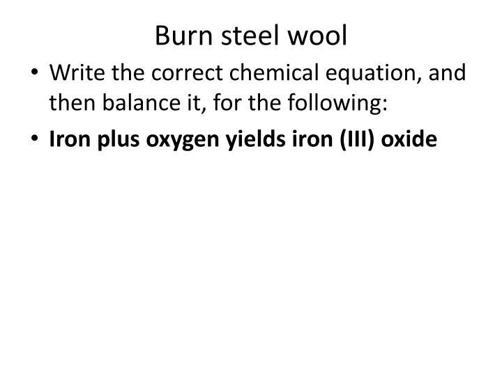 Burn steel wool