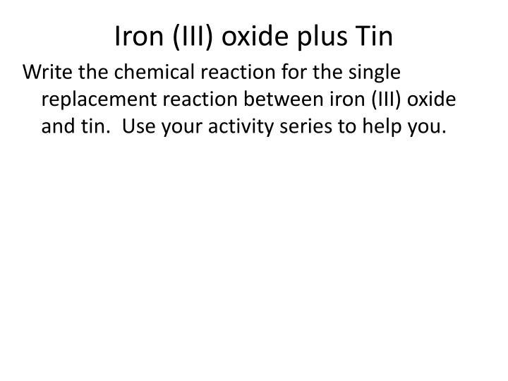Iron (III) oxide plus Tin