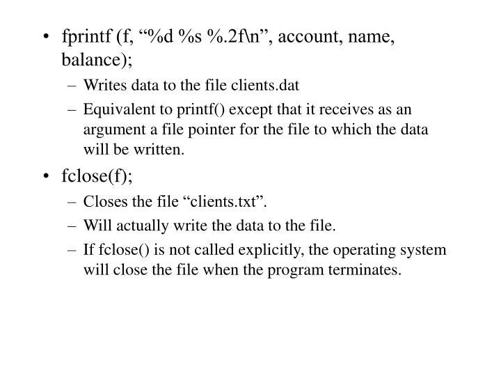 "fprintf (f, ""%d %s %.2f\n"", account, name, balance);"