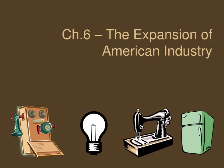 ch 6 the expansion of american industry