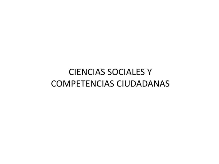 CIENCIAS SOCIALES Y COMPETENCIAS CIUDADANAS