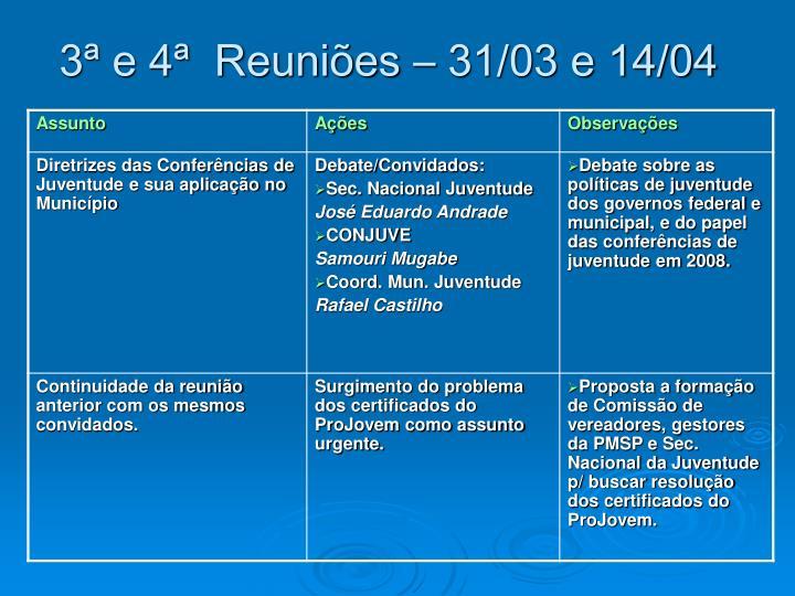 3ª e 4ª  Reuniões – 31/03 e 14/04