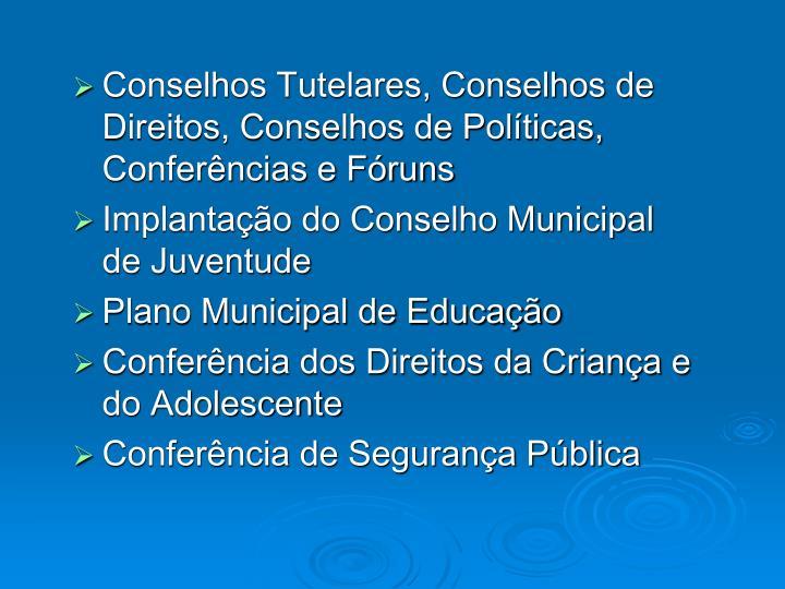 Conselhos Tutelares, Conselhos de Direitos, Conselhos de Políticas, Conferências e Fóruns
