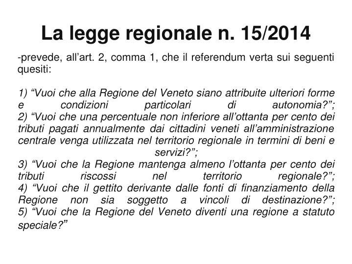 -prevede, all'art. 2, comma 1, che il referendum verta sui seguenti quesiti: