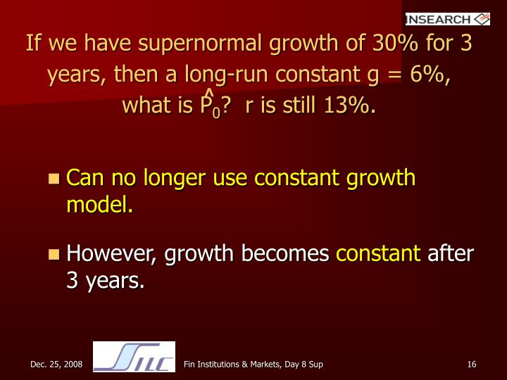 If we have supernormal growth of 30% for 3 years, then a long-run constant g = 6%, what is P