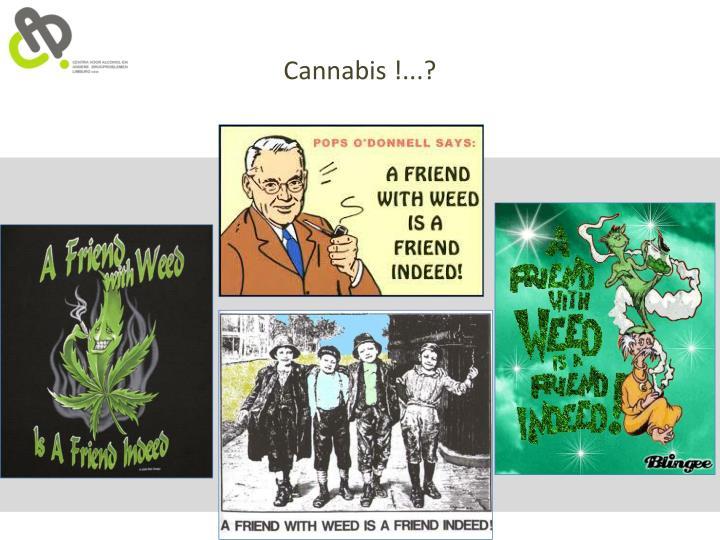Cannabis !...?
